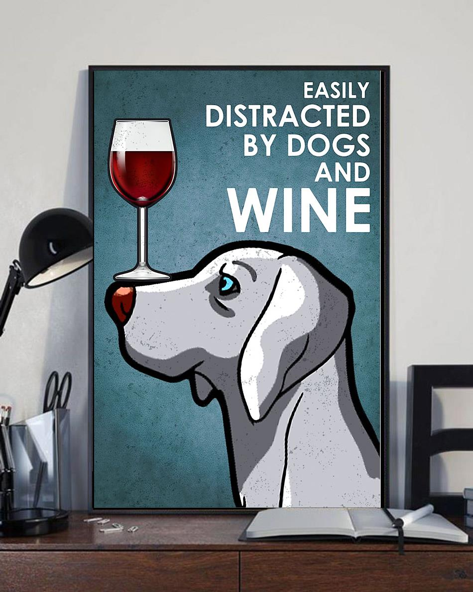 Weimaraner easily distracted by dogs and wine poster full size