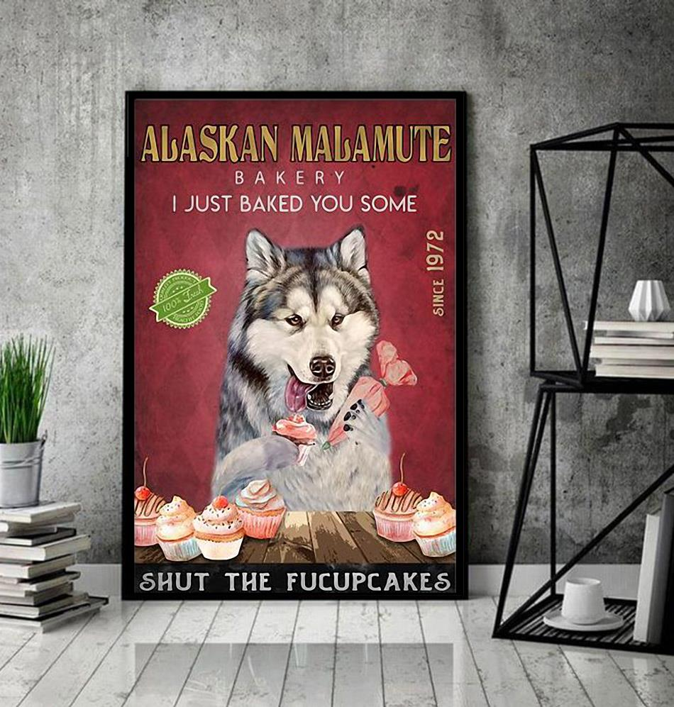 Alaskan Malamute Bakery I just baked you some shut the fucupcakes poster