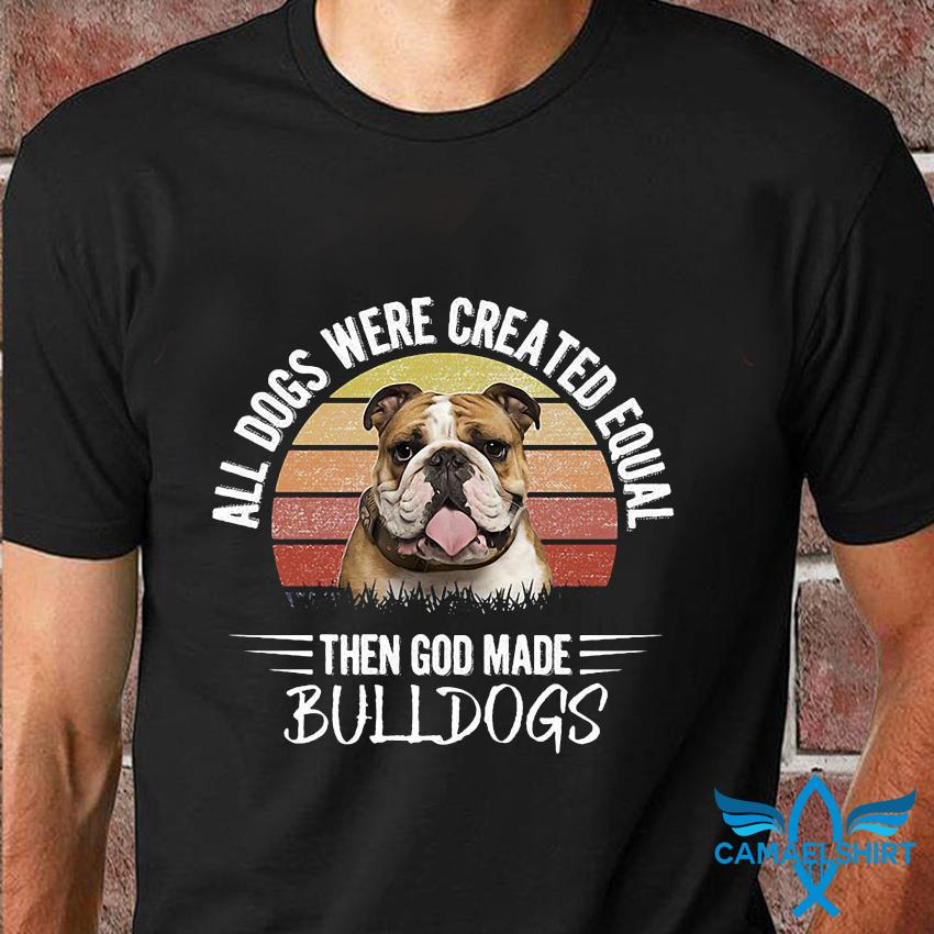 All dogs were created equal then God made bulldogs retro t-shirt