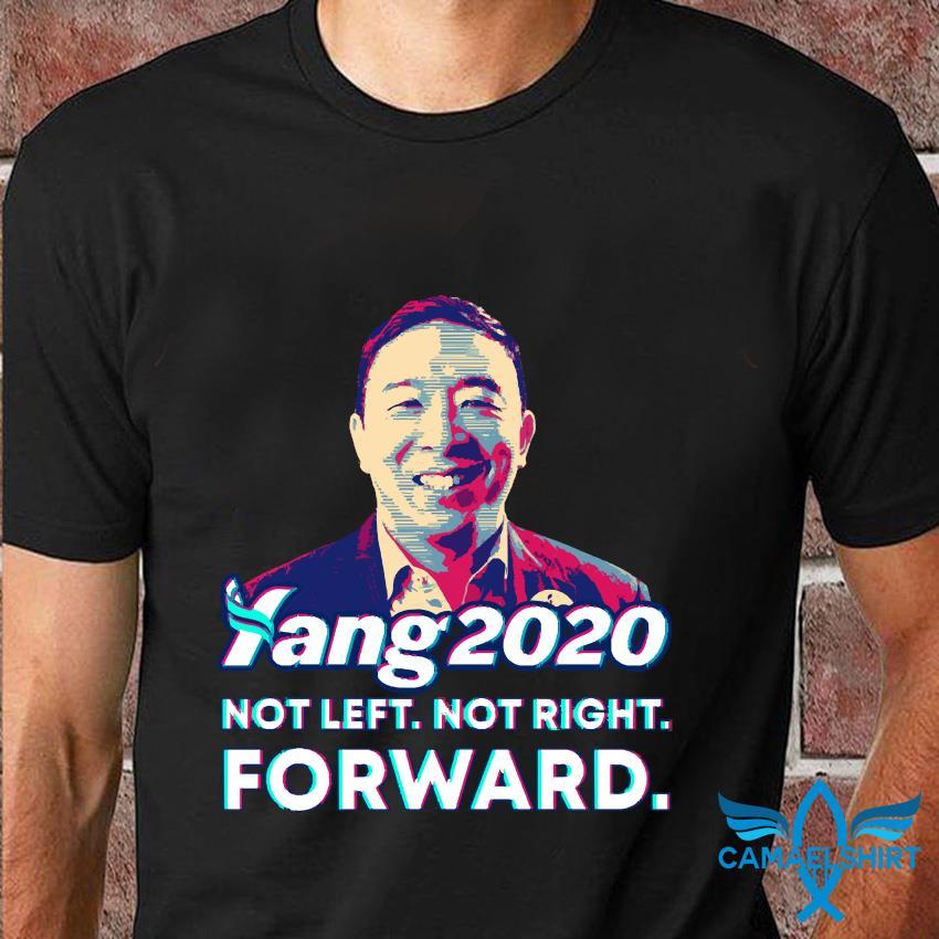 Andrew Yang 2020 president not left not right forward t-shirt