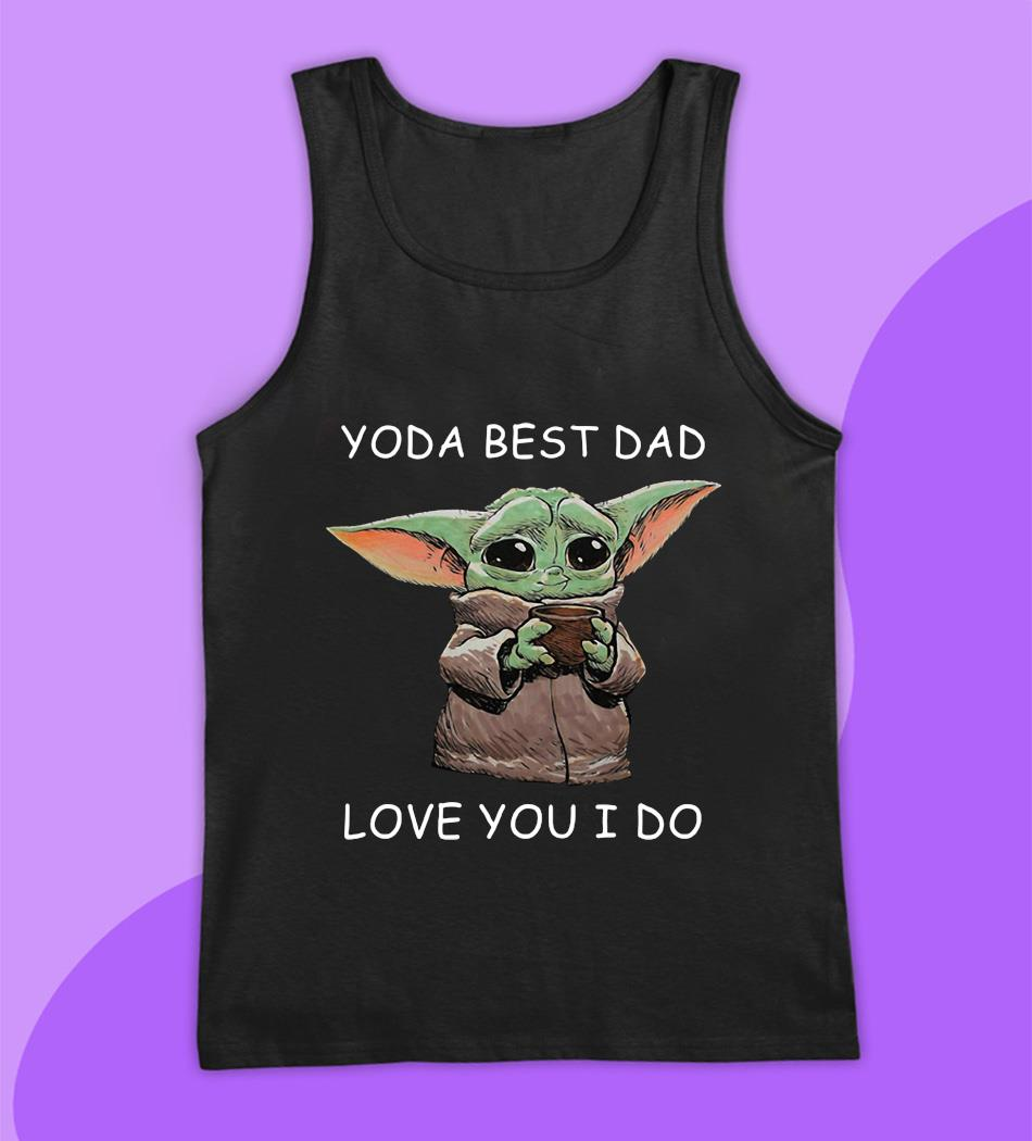 Baby Yoda coffee best dad love you I do t-s tank top