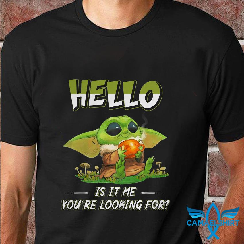 Baby Yoda hello is it me you are looking for t-shirt