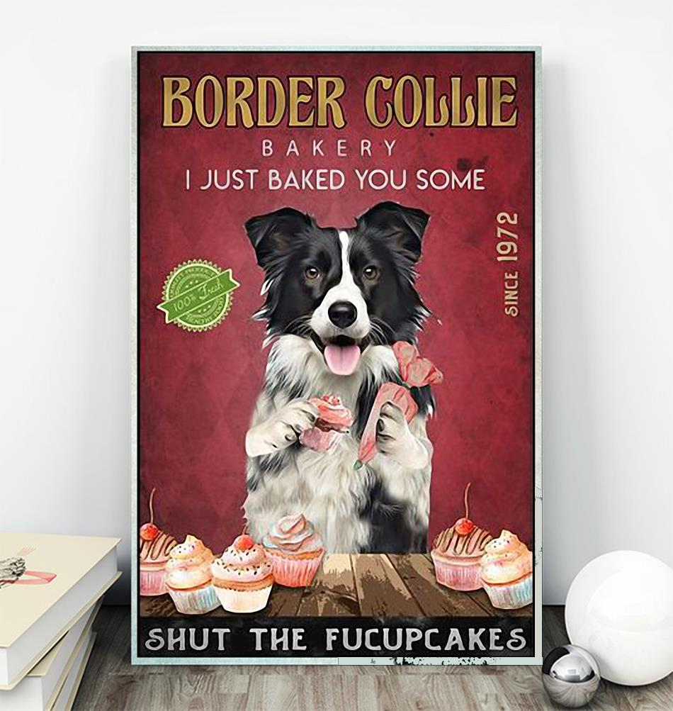 Border Collie Bakery I just baked you some shut the fucupcakes poster wall