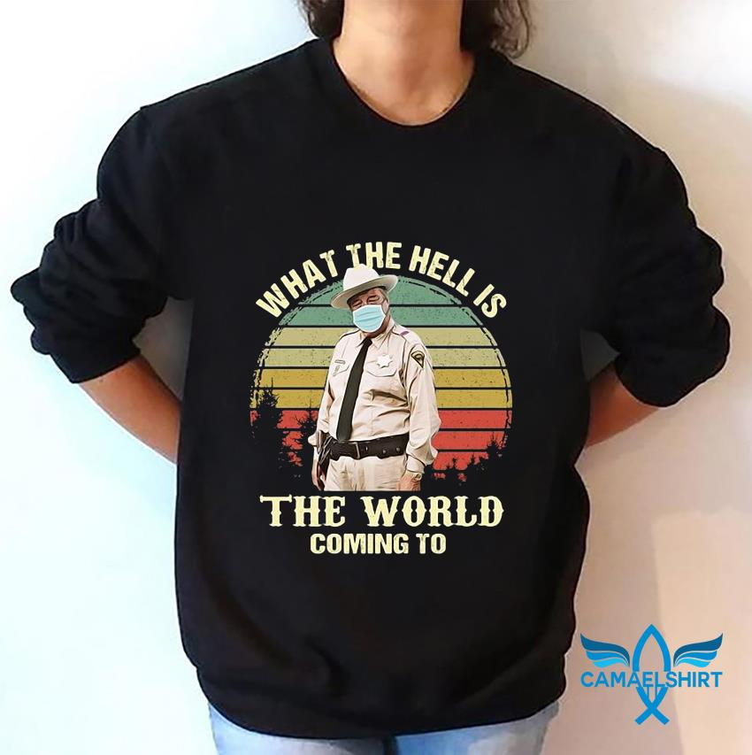 Buford T Justice face mask what the hell is the world coming vintage t-s sweatshirt