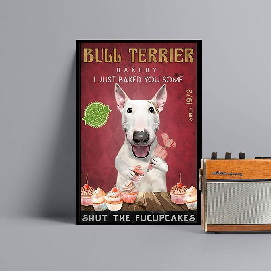 Bull Terrier Bakery I just baked you some shut the fucupcakes poster canvas black