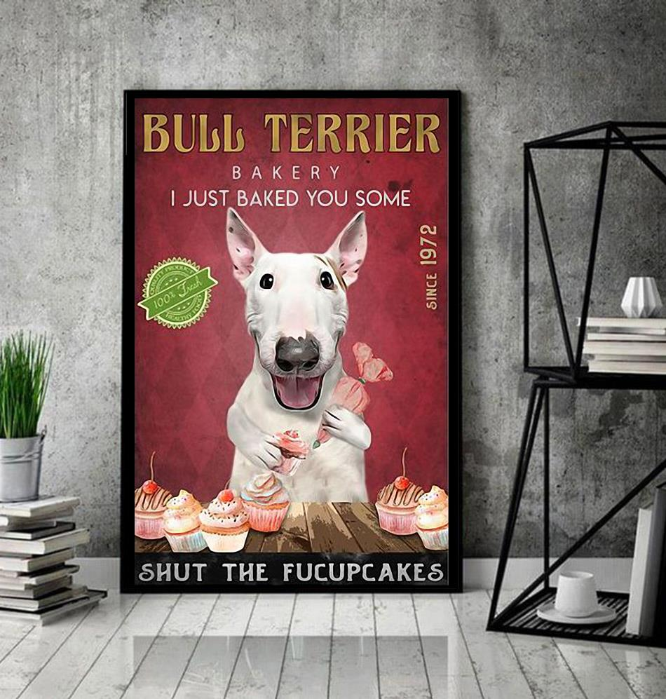 Bull Terrier Bakery I just baked you some shut the fucupcakes poster canvas