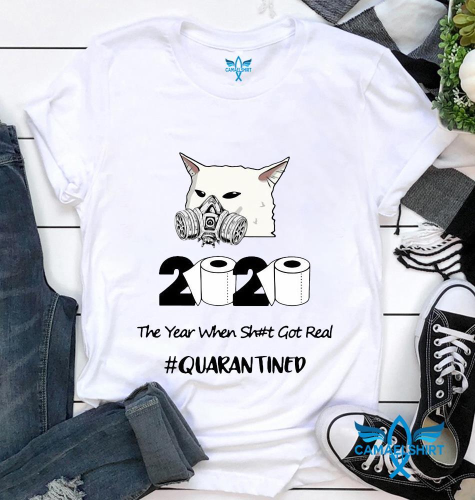 Cat meme 2020 the year when shit got real quarantined t-shirt