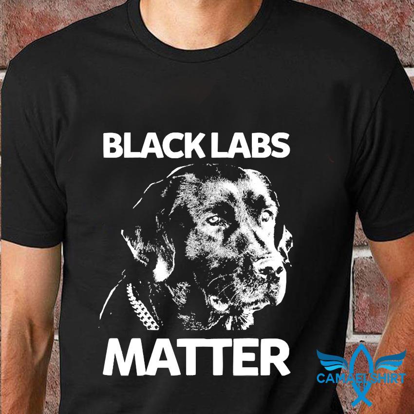 Funny black labs matter t-shirt