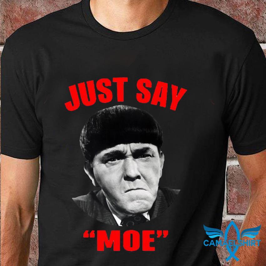 Funny Moe Howard just say Moe t-shirt