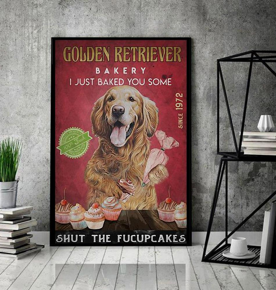 Golden Retriever Bakery I just baked you some shut the fucupcakes poster