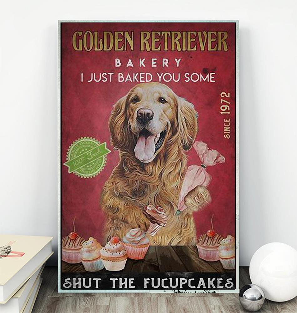 Golden Retriever Bakery I just baked you some shut the fucupcakes poster wall