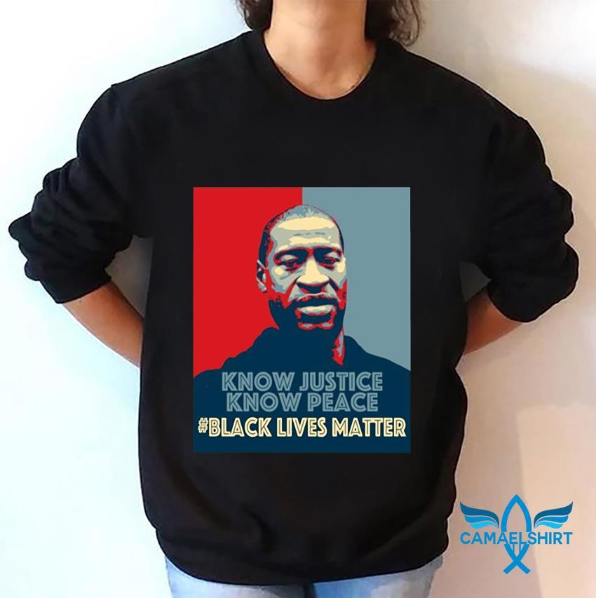 Know justice know peace George Floyd t-s sweatshirt