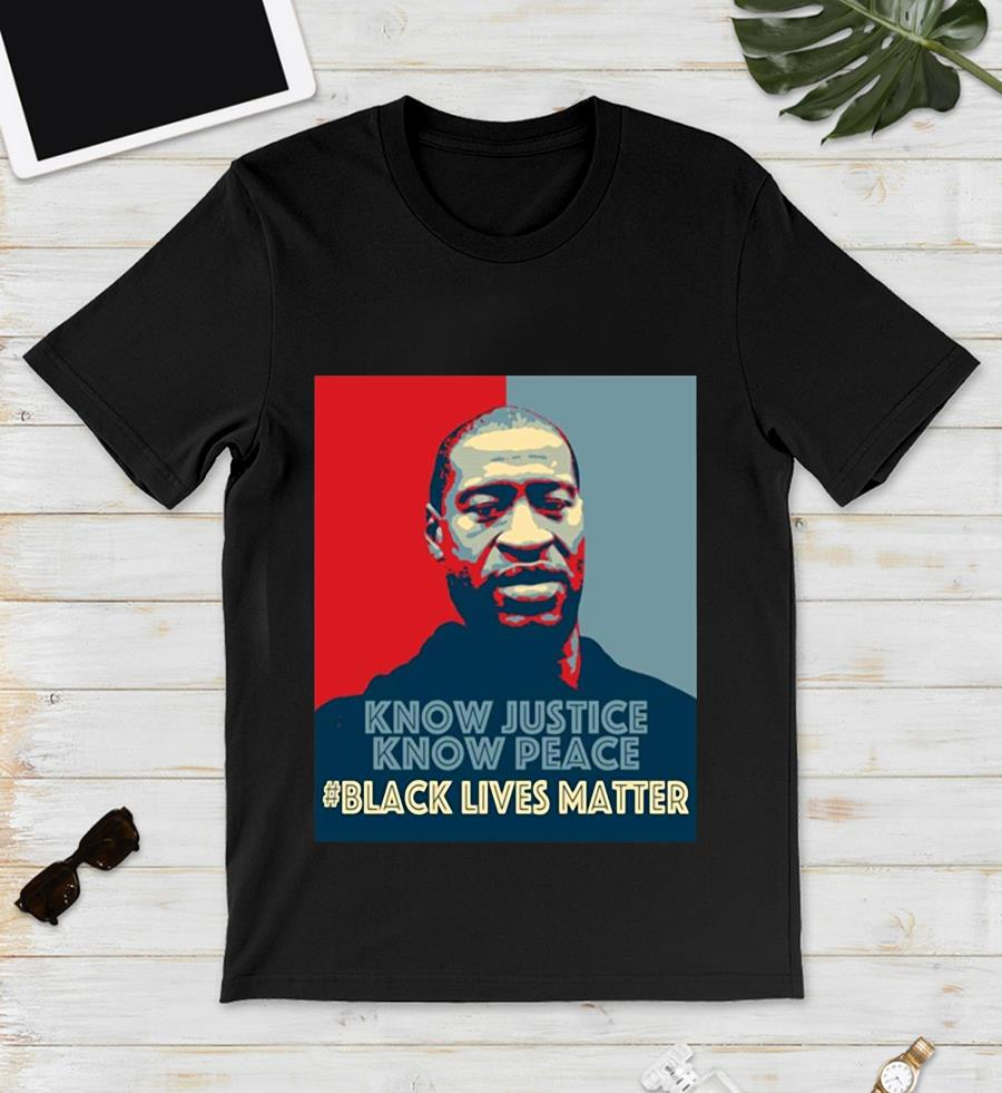 Know justice know peace George Floyd t-s unisex