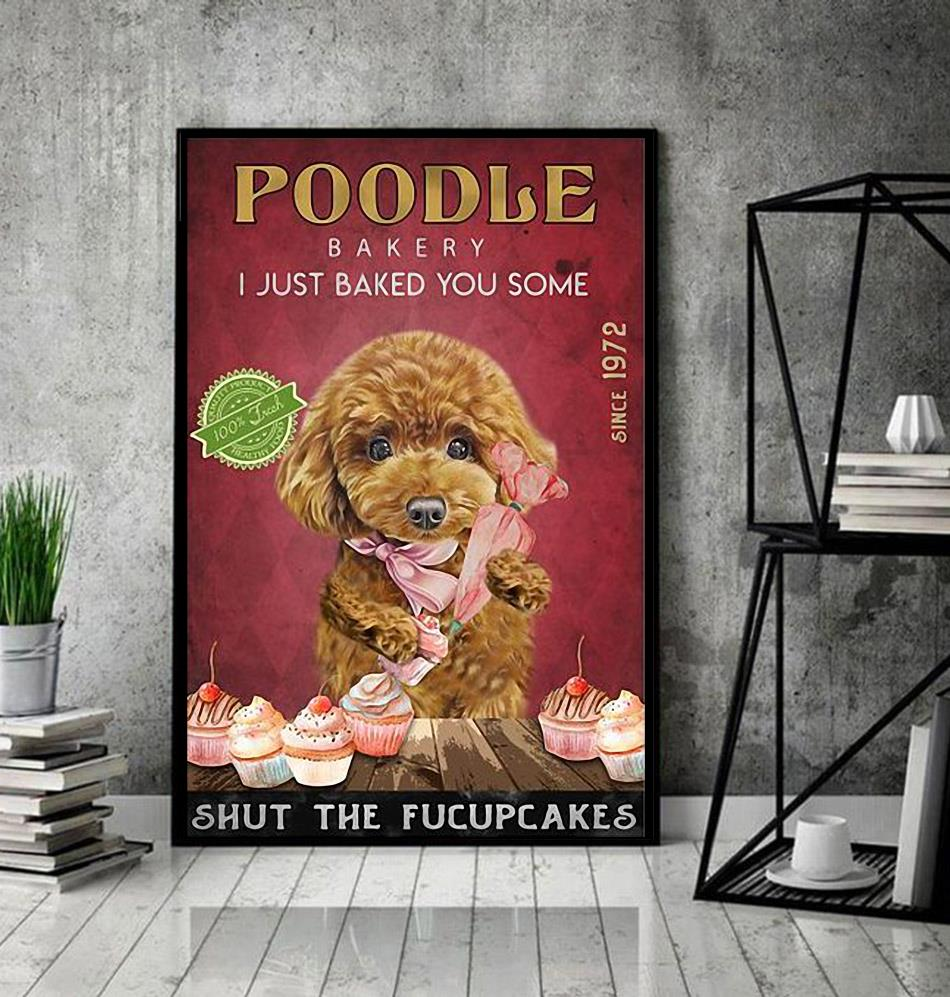 Poodle Bakery I just baked you some shut the fucupcakes poster