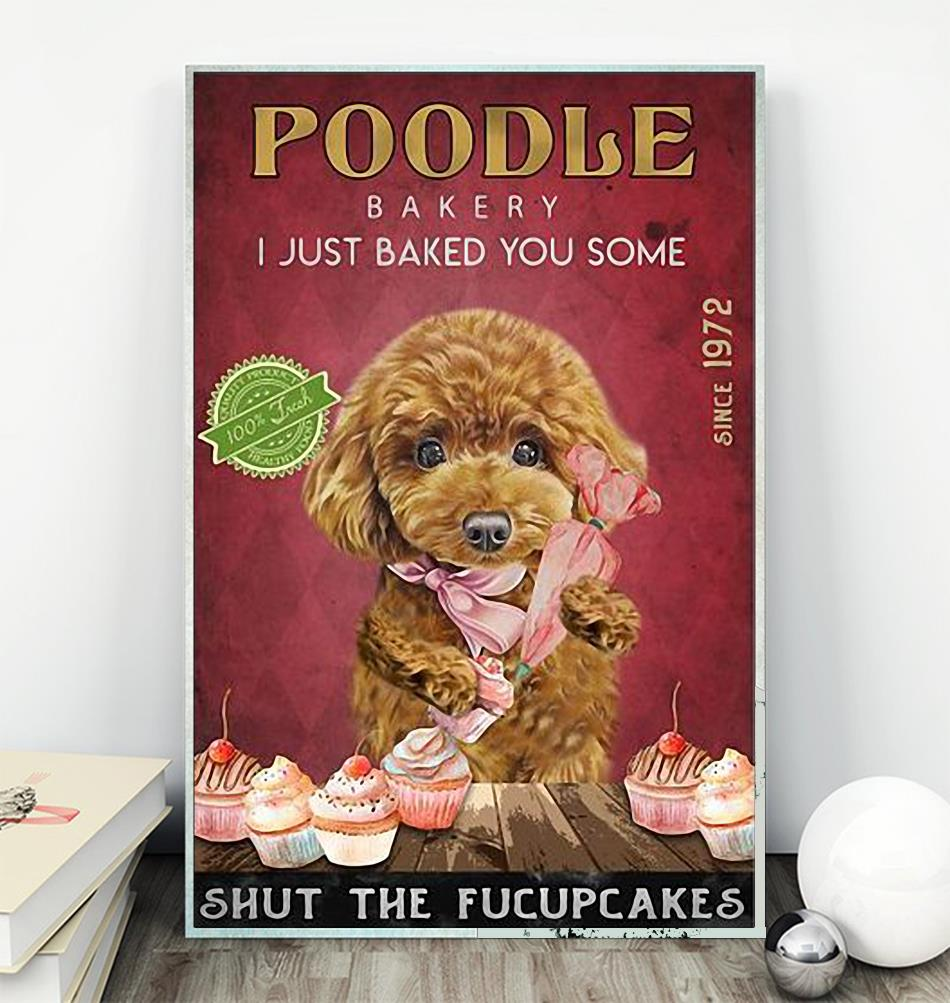 Poodle Bakery I just baked you some shut the fucupcakes poster wall