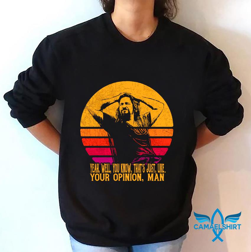 The Big Lebowski the dude yeah well you know thats just like retro sunset t-s sweatshirt