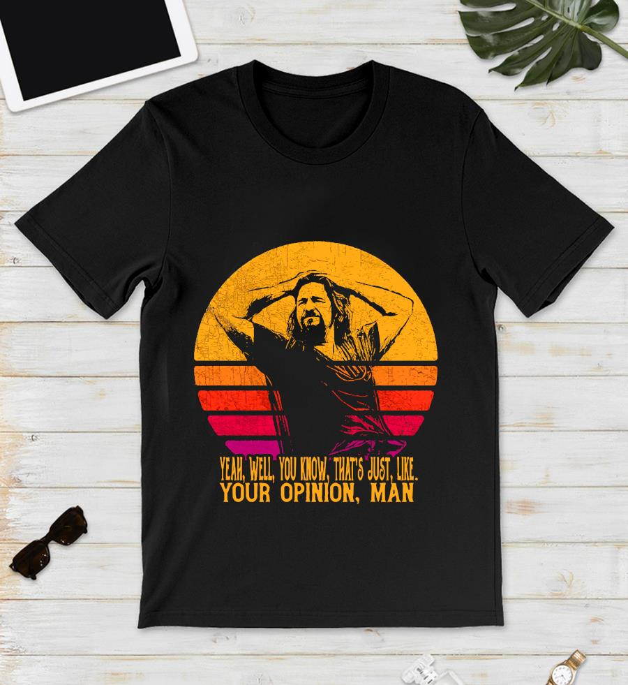 The Big Lebowski the dude yeah well you know thats just like retro sunset t-s unisex