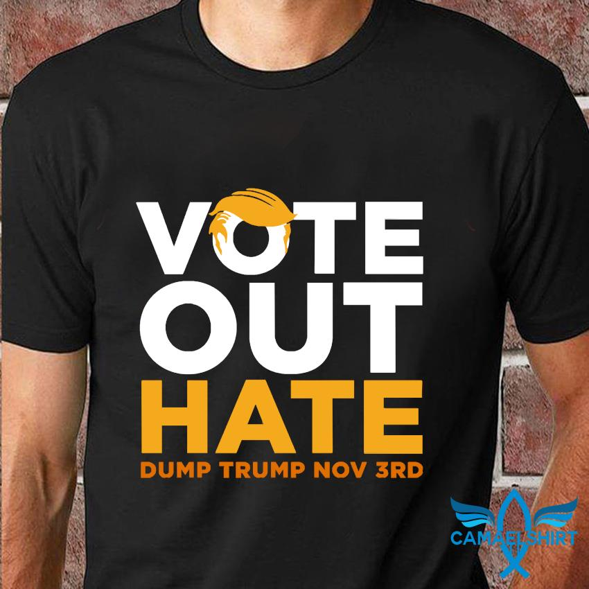 Vote out hate dump trump november 3rd t-shirt