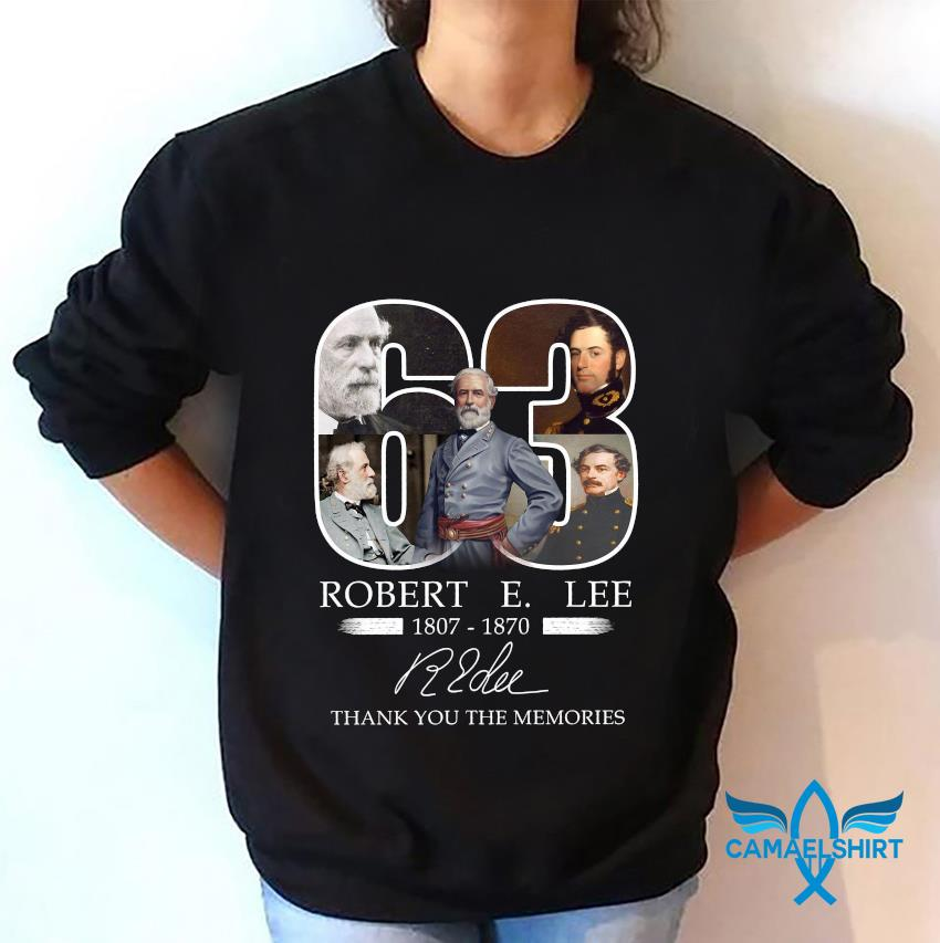 63 Robert E Lee memories 1807 1870 t-s sweatshirt