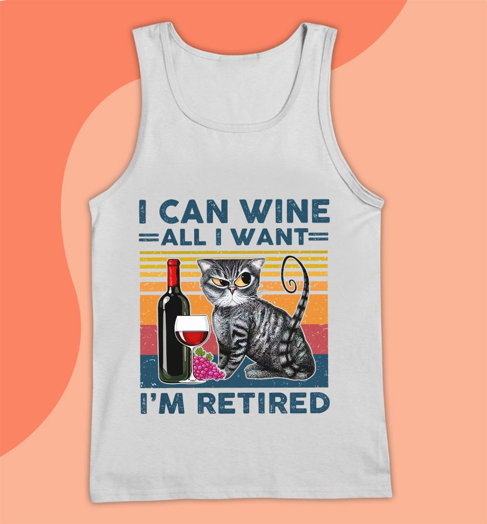 Cat wine I can wine all I want Im retired t-s Tank top