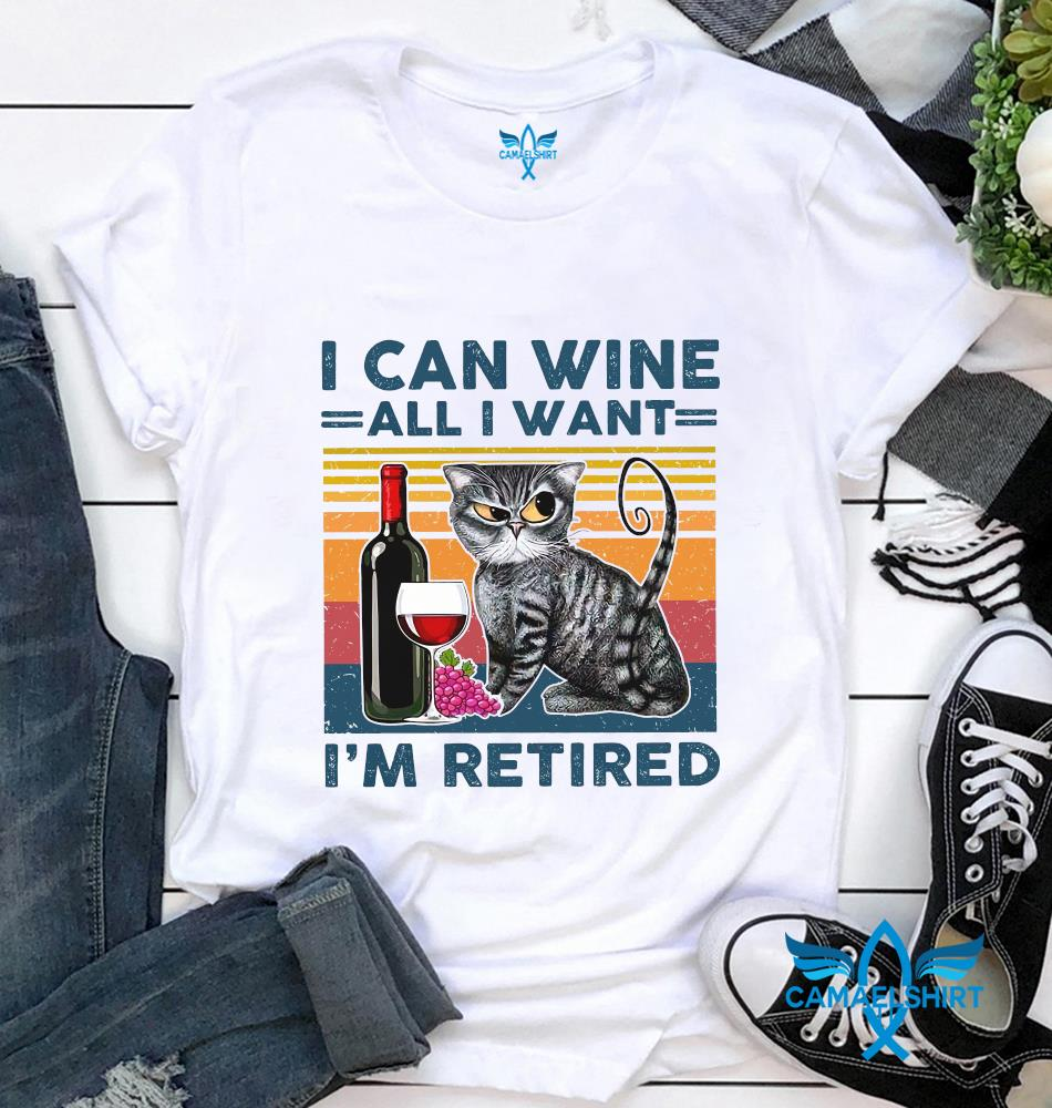 Cat wine I can wine all I want Im retired t-shirt
