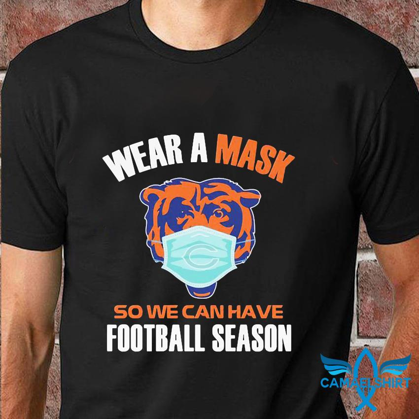 Chicago Bears wear a mask so we can have football season t-shirt