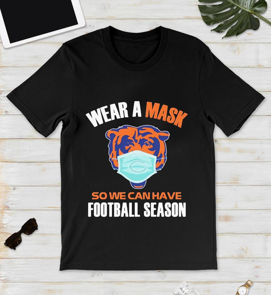 Chicago Bears wear a mask so we can have football season t-s unisex