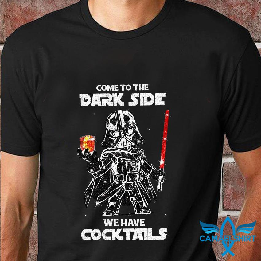 Darth Vader come to the dark side we have cocktails t-shirt