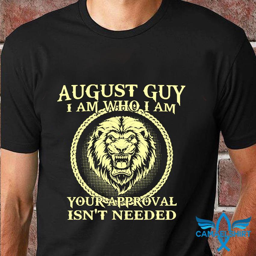Lion August man I am who I am t-shirt