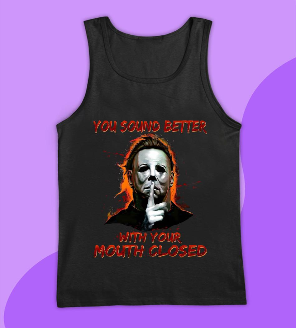 Michael Myers you sound better with your mouth closed t-s tank top