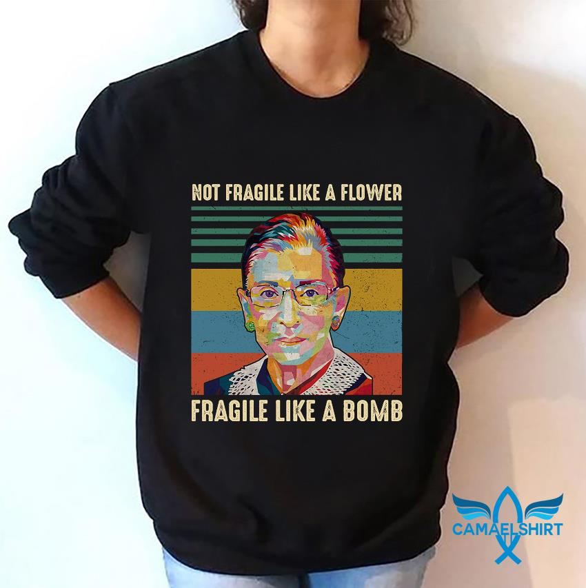 Notorious RBG not fragile like a flower fragile like a bomb vintage t-s sweatshirt