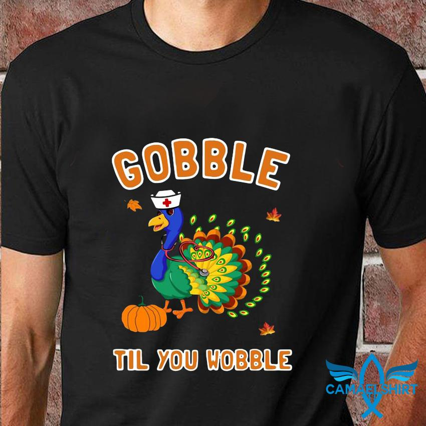 Nurse turkey gobble til you wobble t-shirt