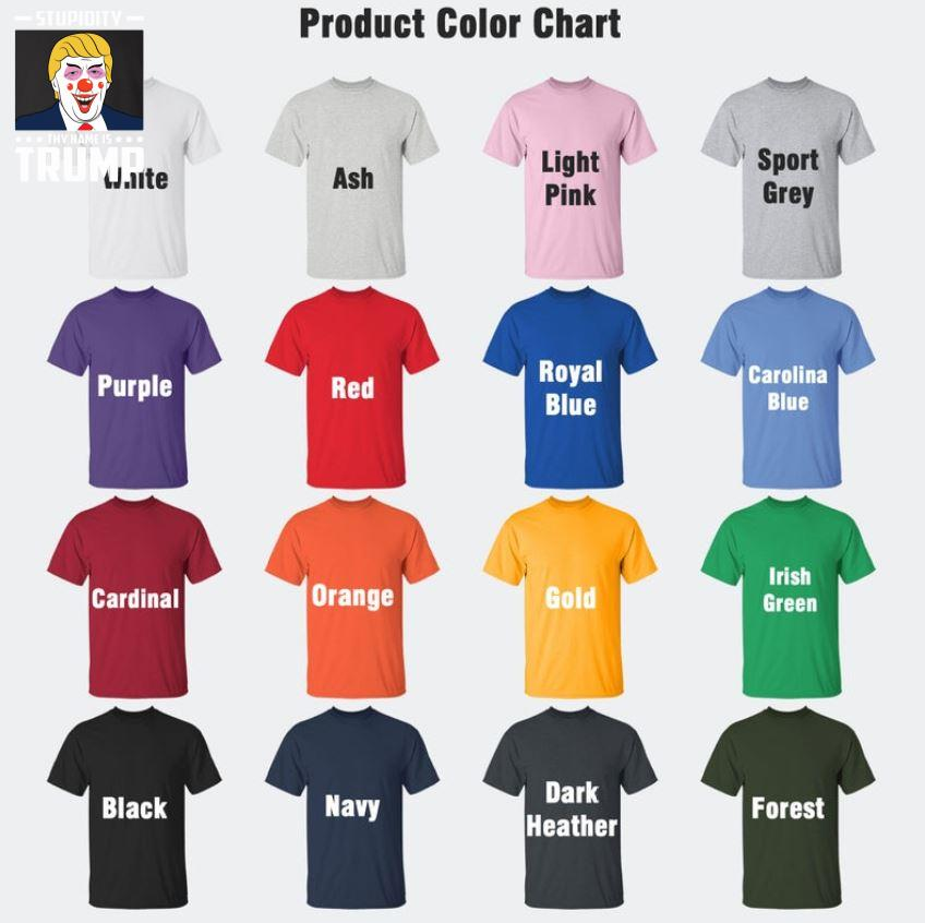 Stupidity thy name is Trump t-s Camaelshirt Color chart