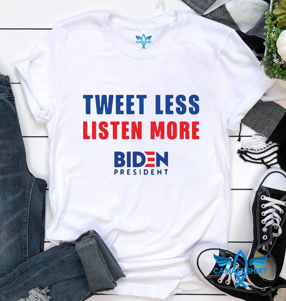Trump tweet less listen more Joe Biden 2020 t-shirt