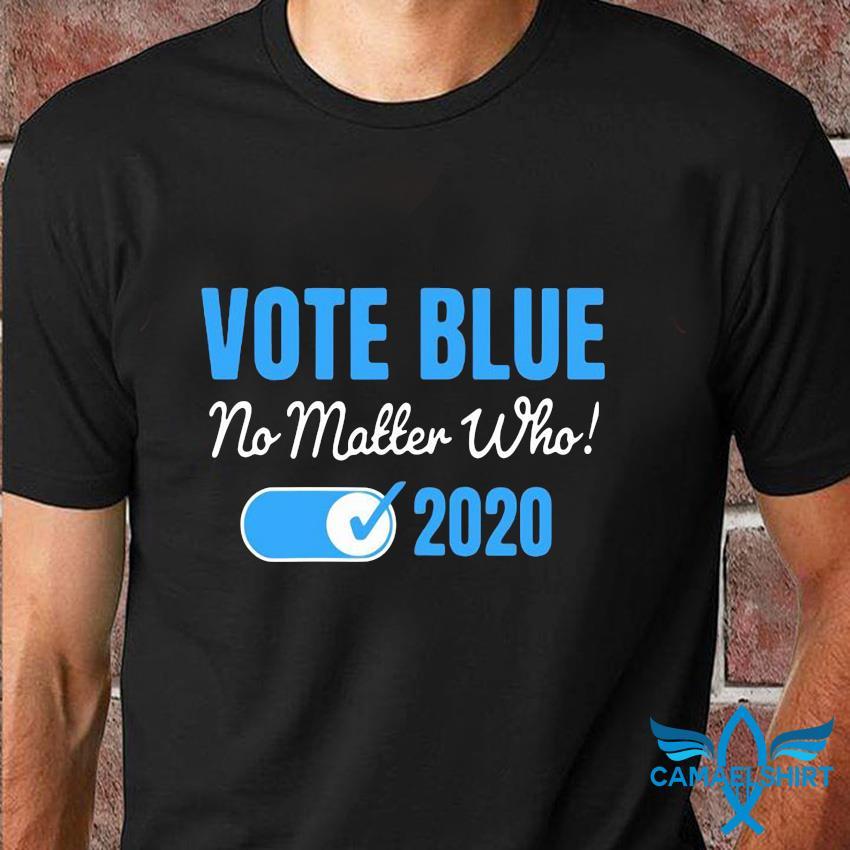 Vote blue no matter who 2020 election t-shirt
