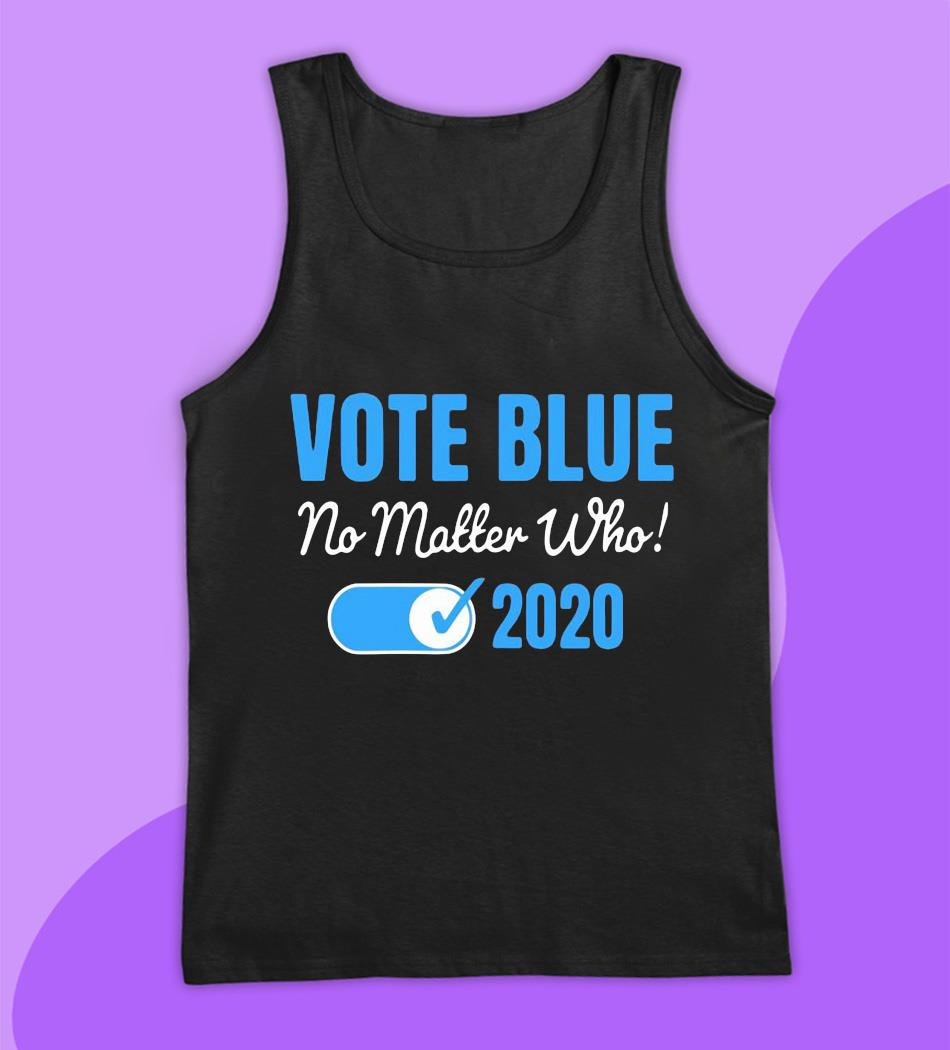 Vote blue no matter who 2020 election t-s tank top