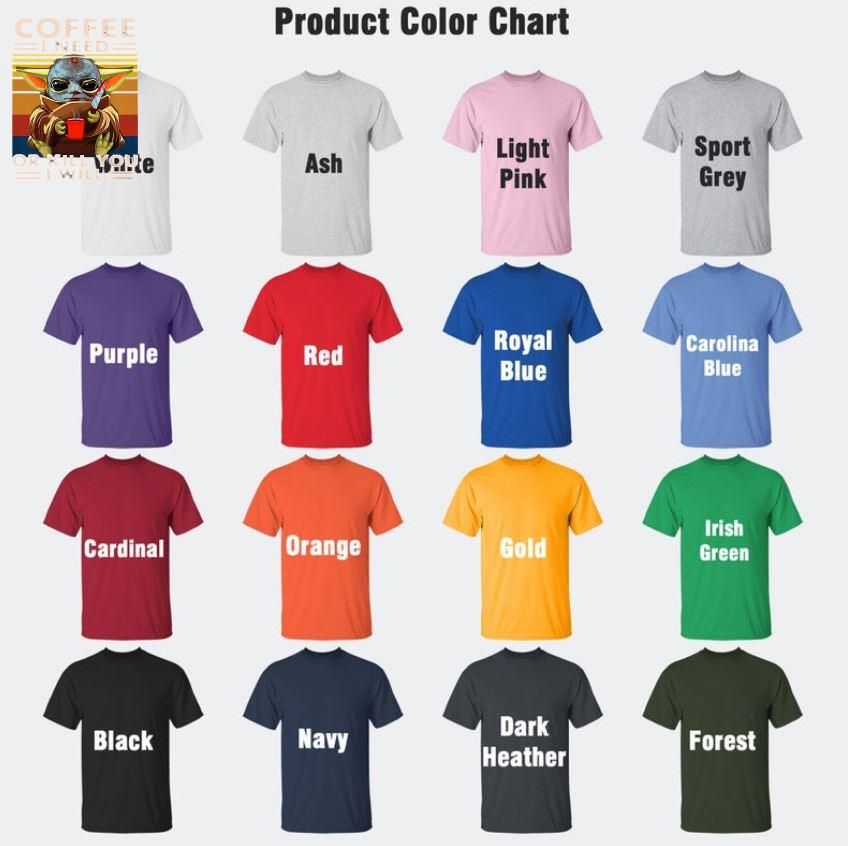 Baby Yoda Michael Myers coffee I need or kill you I will vintage t-s Camaelshirt Color chart