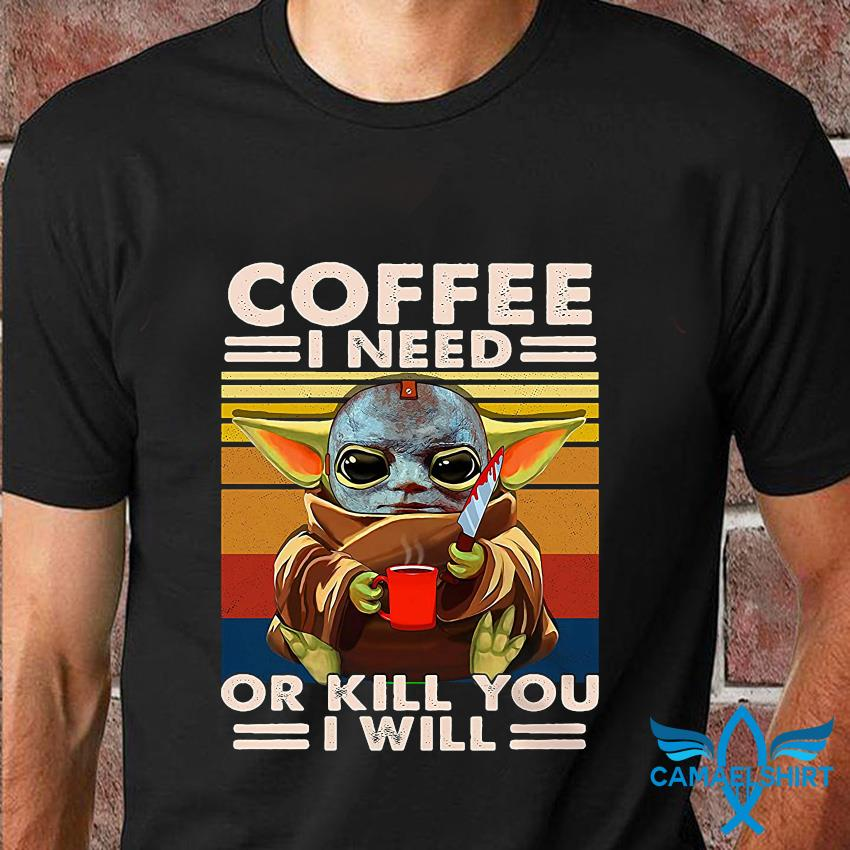 Baby Yoda Michael Myers coffee I need or kill you I will vintage t-shirt