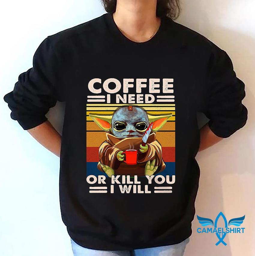Baby Yoda Michael Myers coffee I need or kill you I will vintage t-s sweatshirt