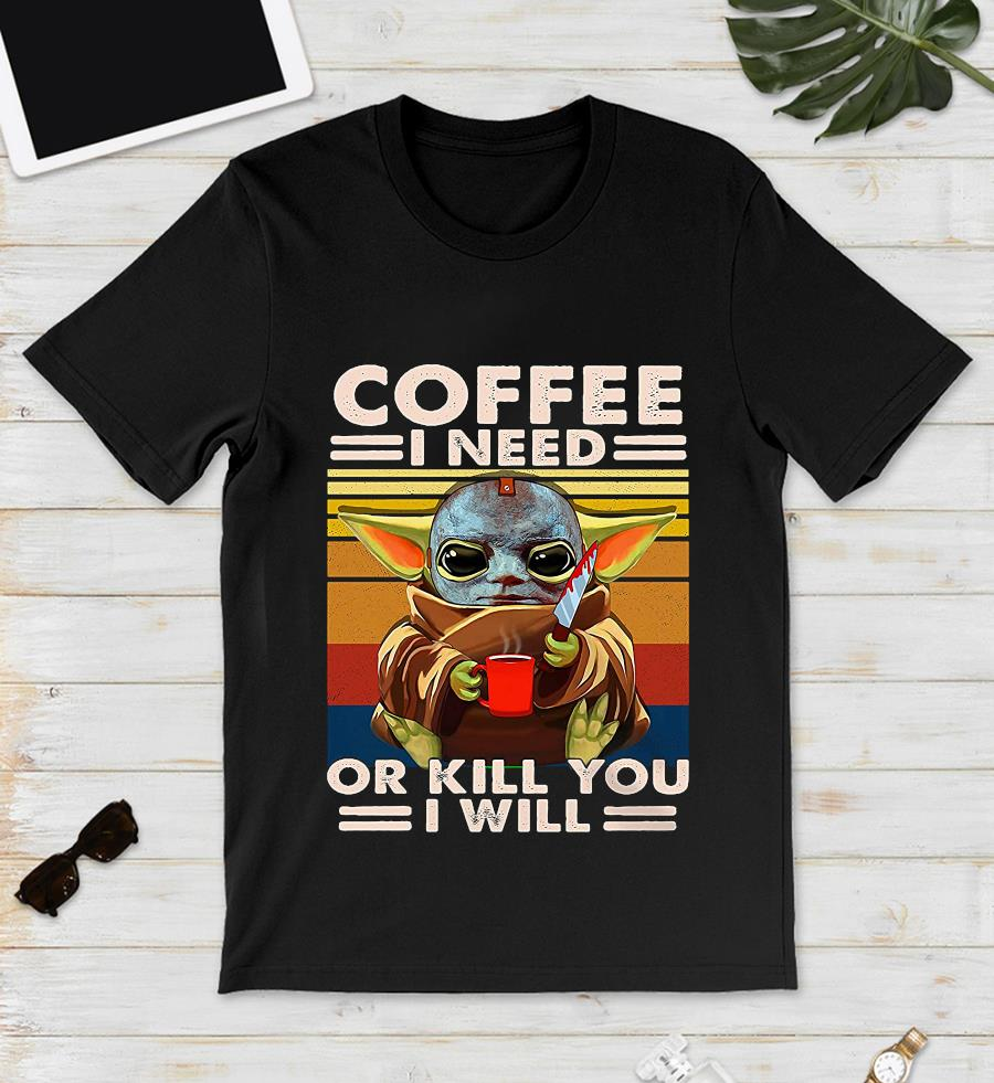 Baby Yoda Michael Myers coffee I need or kill you I will vintage t-s unisex