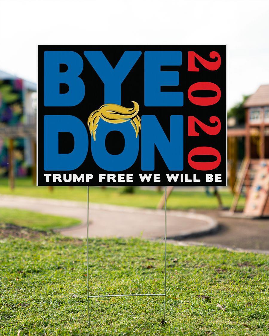 Bye Don 2020 Trump free we will be yard side garden