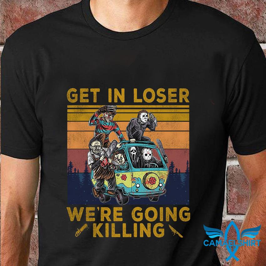 Horror Characters get in loser we're going killing vintage t-shirt