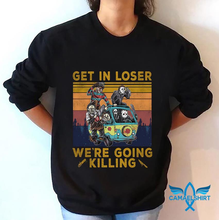 Horror Characters get in loser we're going killing vintage t-s sweatshirt