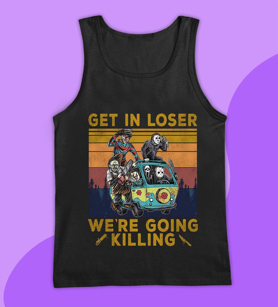 Horror Characters get in loser we're going killing vintage t-s tank top
