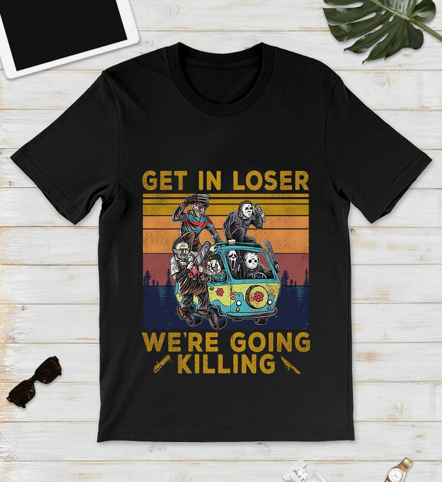 Horror Characters get in loser we're going killing vintage t-s unisex