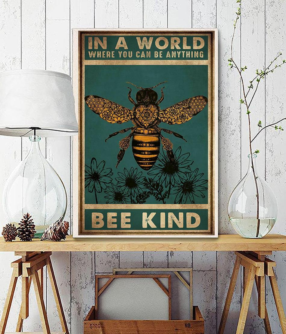 In a world where you can be anything bee kind poster