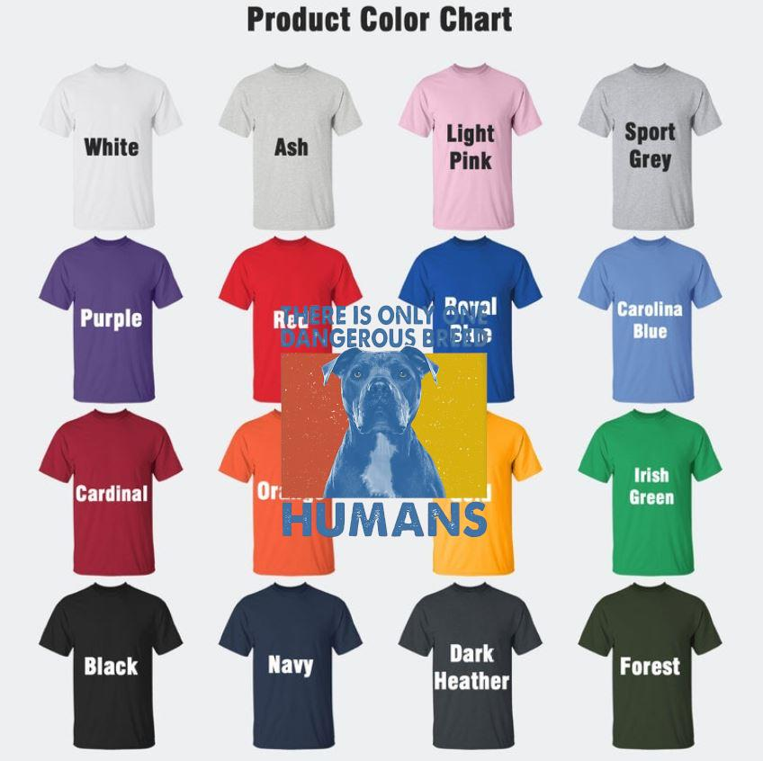 There is only one dangerous breed humans pitbull vintage t-s Camaelshirt Color chart