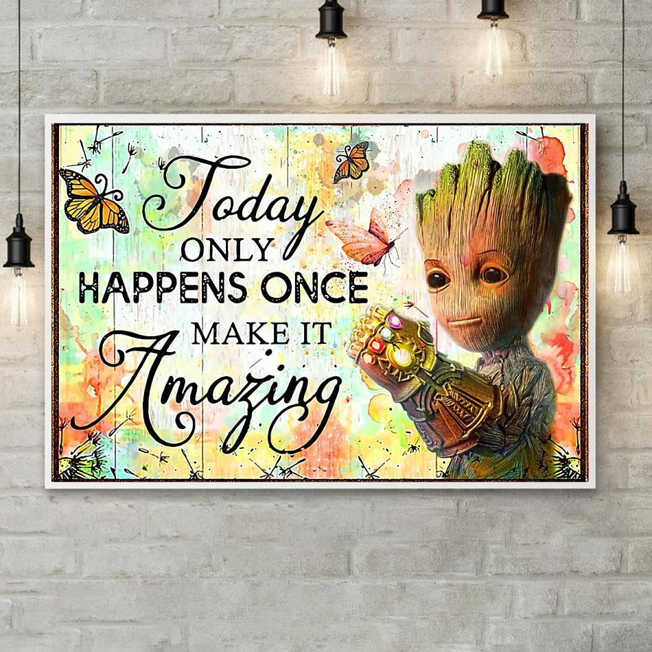 Baby Groot today only happens once make it amazing poster canvas poster