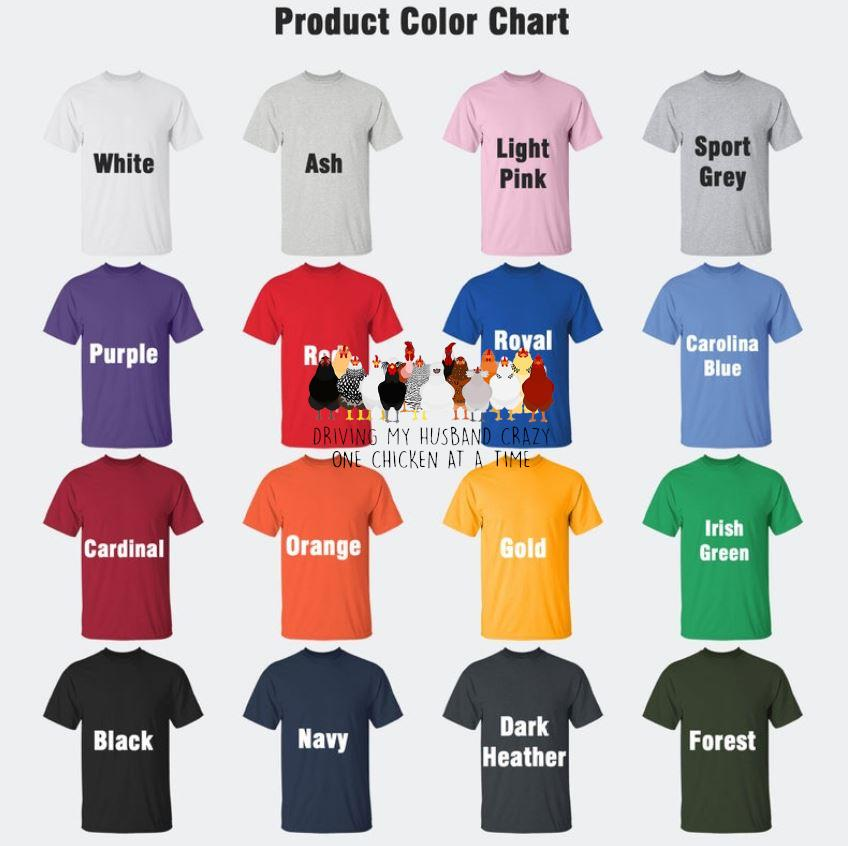 Driving my husband crazy one chicken at a time funny t-s Camaelshirt Color chart