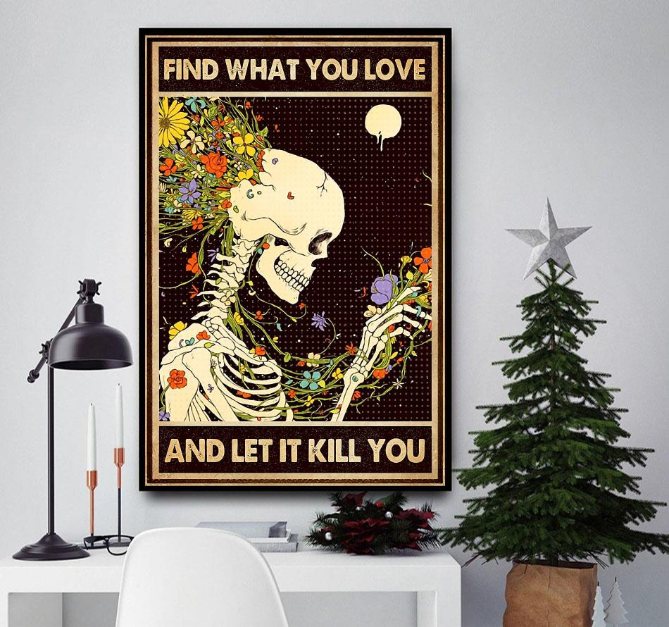 Flower skull find what your love and let it kill you poster